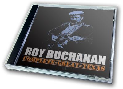 ROY BUCHANAN - COMPLETE GREAT TEXAS