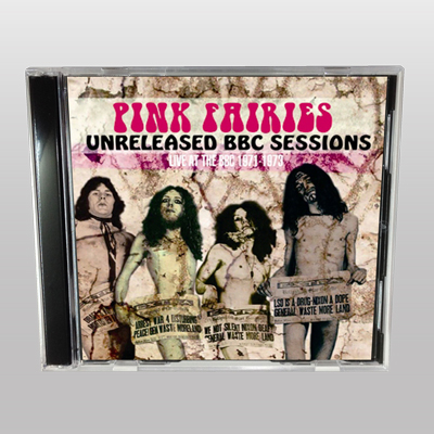 PINK FAIRIES - UNRELEASED BBC SESSIONS