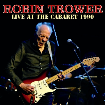 ROBIN TROWER - LIVE AT THE CABARET 1990