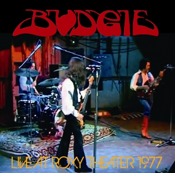 BUDGIE - LIVE AT ROXY THEATER 1977 (1CDR}