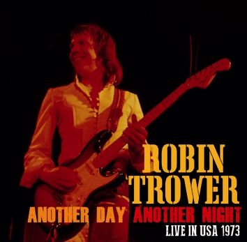 ROBIN TROWER - ANOTHER DAY ANOTHER NIGHT - LIVE IN U.S.A. 1973 (2CDR)