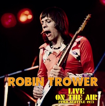 ROBIN TROWER - LIVE ON THE AIR FROM SEATTLE 1973 (1CDR)