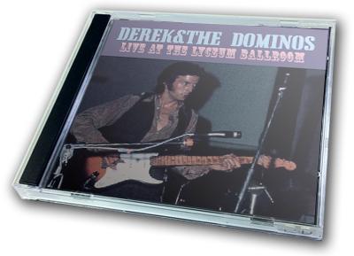 DEREK & THE DOMINOS - LIVE AT THE LYCEUM BALLROOM
