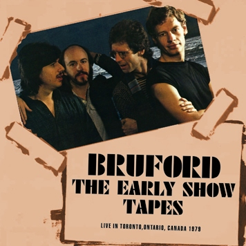 BRUFORD - THE EARLY SHOW TAPES