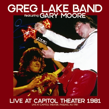 GREG LAKE BAND featuring GARY MOORE - LIVE AT CAPITOL THEATER 1981 (1CDR)