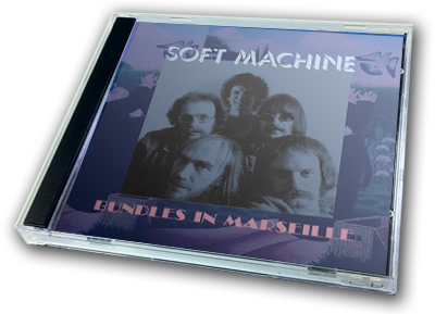 SOFT MACHINE - BUNDLES IN MARSEILLE