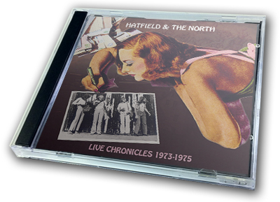 HATFIELD & THE NORTH - LIVE CHRONICLES 1973-1975