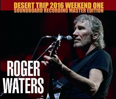 ROGER WATERS - DESERT TRIP 2016 WEEKEND ONE-SOUNDBOARD EDITION