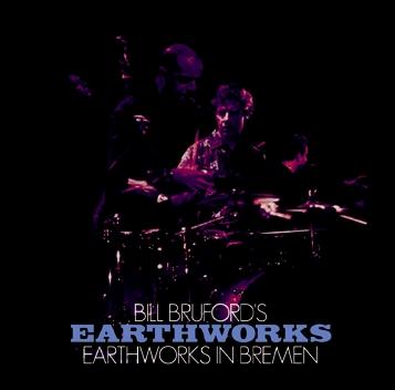 BILL BRUFORD'S EARTHWORKS - EARTHWORKS IN BREMEN