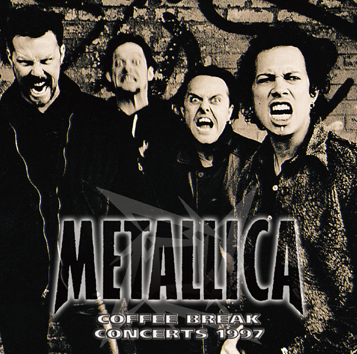 METALLICA - COFFEE BREAK CONCERTS 1997