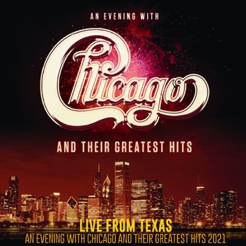 CHICAGO - LIVE FROM TEXAS: AN EVENING WITH CHICAGO  AND THEIR GREATEST HITS 2021 (2CDR)