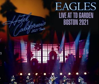 EAGLES - HOTEL CALIFORNIA TOUR 2021 : LIVE AT TD GARDEN, BOSTON(3CDR)