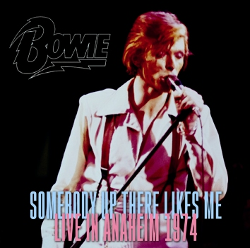 DAVID BOWIE - SOMEBODY UP THERE LIKES ME: LIVE IN ANAHEIM 1974 (2CDR)
