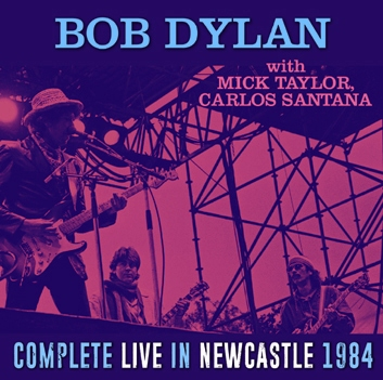 BOB DYLAN with MICK TAYLOR, CARLOS SANTANA - COMPLETE LIVE IN NEWCASTLE 1984 (2CDR)