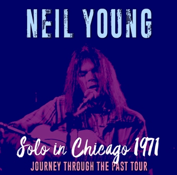 NEIL YOUNG - SOLO IN CHICAGO 1971: JOURNEY THROUGH THE PAST TOUR (1CDR)