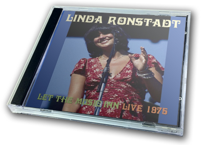LINDA RONSTADT - LET THE MUSIC INN : LIVE 1975