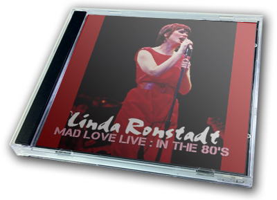 LINDA RONSTADT - MAD LOVE LIVE : IN THE 80'S