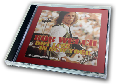 BOB WELCH - HOT LIVE IN NEW YORK