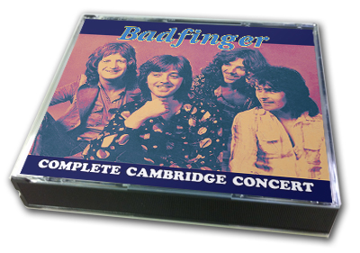 BADFINGER - COMPLETE CAMBRIDGE CONCERT