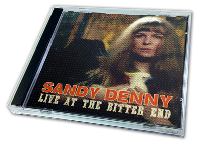 SANDY DENNY - LIVE AT THE BITTER END