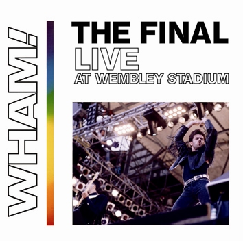 WHAM! - THE FINAL: LIVE AT WEMBLEY STADIUM