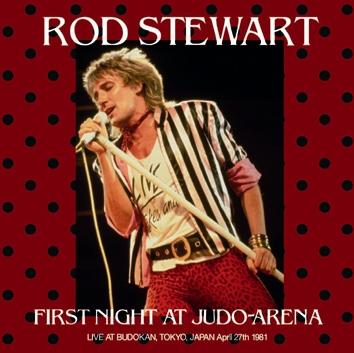 ROD STEWART - FIRST NIGHT AT JUDO ARENA