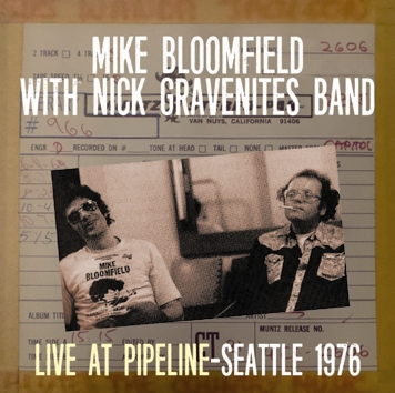 MIKE BLOOMFIELD - LIVE AT PIPELINE: SEATTLE 1976