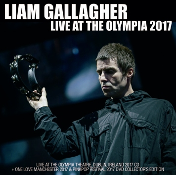 LIAM GALLAGHER - LIVE AT THE OLYMPIA 2017