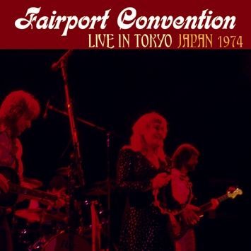 FAIRPORT CONVENTION - LIVE IN TOKYO: JAPAN 1974