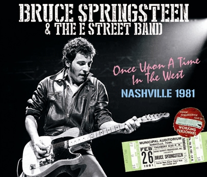 BRUCE SPRINGSTEEN - ONCE UPON A TIME IN THE WEST: NASHVILLE 1981