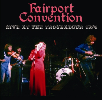 FAIRPORT CONVENTION - LIVE AT THE TROUBADOUR 1974