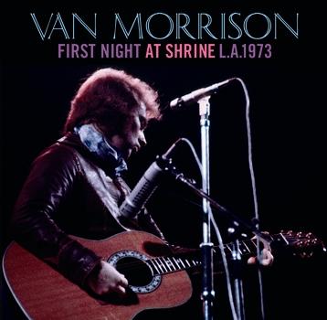VAN MORRISON - FIRST NIGHT AT SHRINE L.A. 1973