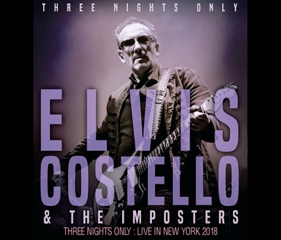 ELVIS COSTELLO - THREE NIGHTS ONLY: LIVE IN NEW YORK 2018