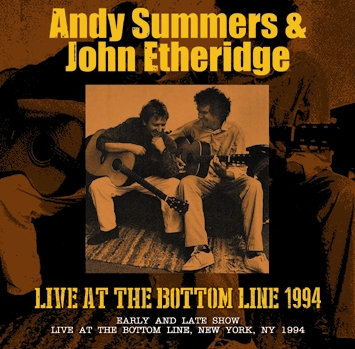 ANDY SUMMERS & JOHN ETHERIGDE - LIVE AT THE BOTTOM LINE 1994 (2CDR)