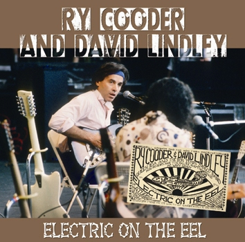 RY COODER and DAVID LINDLEY - ELECTRIC ON THE EEL (1CDR)