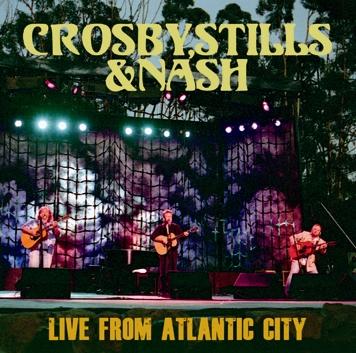 CROSBY, STILLS & NASH - LIVE FROM ATLANTIC CITY