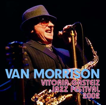 VAN MORRISON - VITORIA GASTEIZ JAZZ FESTIVAL 2002