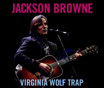 JACKSON BROWNE - VIRGINIA WOLF TRAP