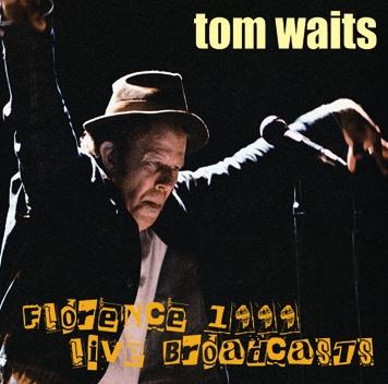 TOM WAITS - FLORENCE 1999: LIVE BROADCASTS