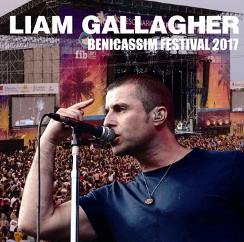 LIAM GALLAGHER - BENICASSIM FESTIVAL 2017