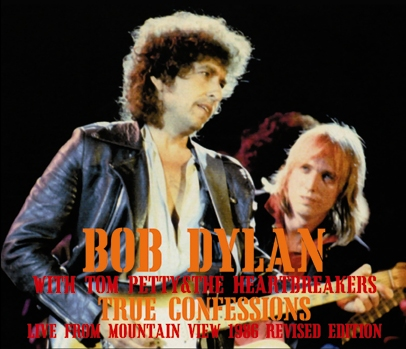 BOB DYLAN with TOM PETTY - TRUE CONFESSIONS:  LIVE FROM MOUNTAIN VIEW 1986[RIVISED EDITION]