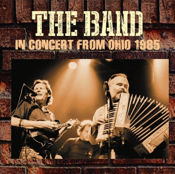 THE BAND - IN CONCERT FROM OHIO 1985 (1CDR)