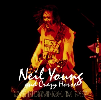 NEIL YOUNG & CRAZY HORSE - LIVE IN BIRMINGHAM 1987 (2CDR)