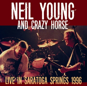 NEIL YOUNG & CRAZY HORSE - LIVE IN SARATOGA SPRINGS 1996 (2CDR)
