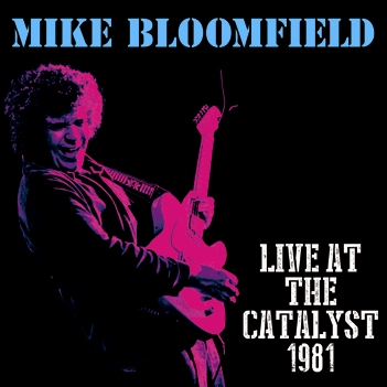 MIKE BLOOMFIELD - LIVE AT THE CATALYST 1981 (1CDR)