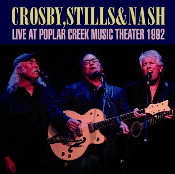 CROSBY, STILLS & NASH - LIVE AT POPLAR CREEK MUSIC THEATER 1992 (2CDR)