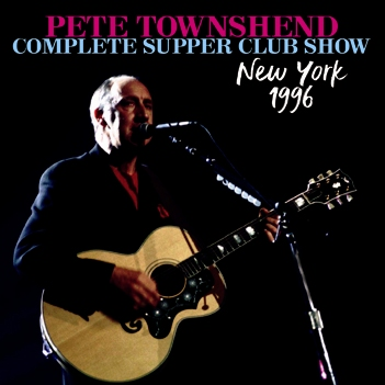 PETE TOWNSHEND - COMPLETE SUPPER CLUB SHOW: NEW YORK 1996 (2CDR)