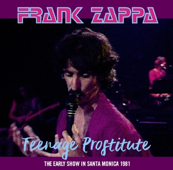 FRANK ZAPPA - TEENAGE PROSTITUTE: THE EARLY SHOW IN SANTA MONICA
