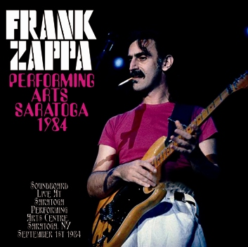 FRANK ZAPPA - PERFORMING ARTS: SARATOGA 1984 (2CDR)