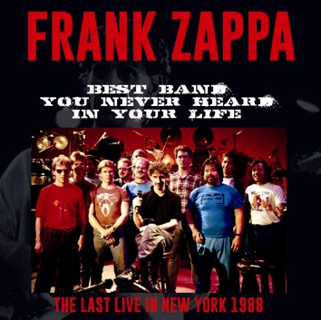 FRANK ZAPPA -  BEST BAND YOU NEVER HEARD IN YOUR LIFE: THE LAST LIVE IN NEW YORK 1988 (2CDR)